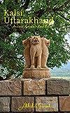 Kalsi, Uttarakhand: -Ancient Ashoka's Rock Edict (Travel Books: My Incredible India) (English Edition)