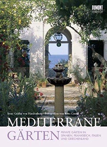 Mediterrane Gärten: Private Gärten in Frankreich, Spanien, Italien und Griechenland