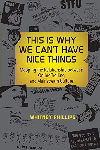 This Is Why We Can't Have Nice Things: Mapping the Relationship between Online Trolling and Mainstream Culture (The MIT Press)
