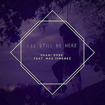 I'll Still Be Here (feat. Mau Jimenez)