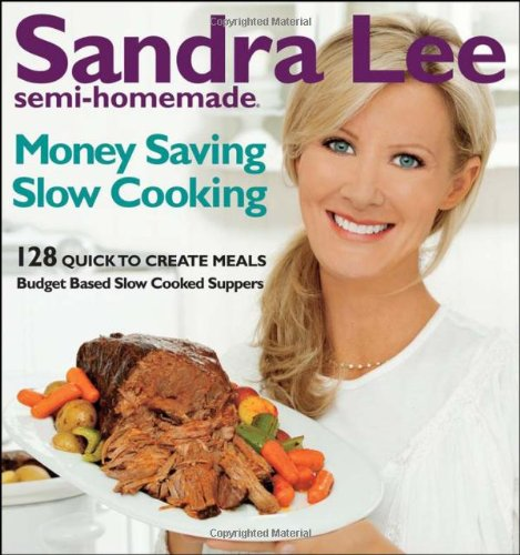 Semi-Homemade Money-Saving Slow-Cooking: 128 Quick-to-Cook Meals