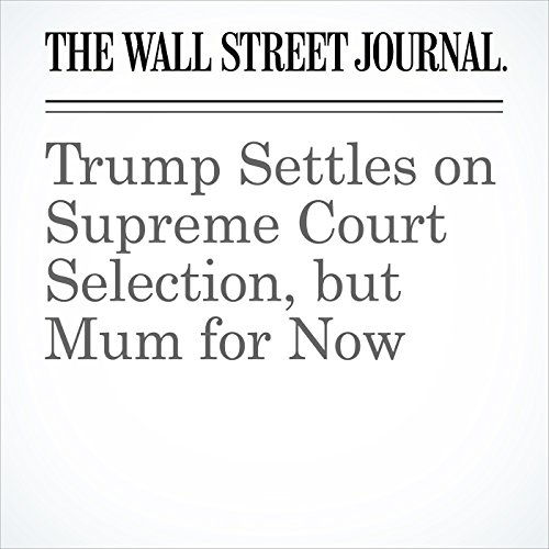 Trump Settles on Supreme Court Selection, but Mum for Now copertina