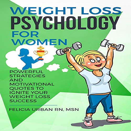 Amazon Com Weight Loss Psychology For Women Powerful Strategies And Motivational Quotes To Ignite Your Weight Loss Success Audible Audio Edition Felicia Urban Rn Msn Dr Michelle Carabache Michelle Marie Sharpe Audible Audiobooks