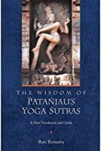 The Wisdom of Patañjali's Yoga Sutras: A New Translation and Guide