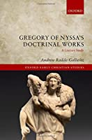Gregory of Nyssa's Doctrinal Works: A Literary Study (Oxford Early Christian Studies)