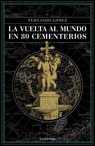 La vuelta al mundo en 80 cementerios eBook: Gómez Hernández ...