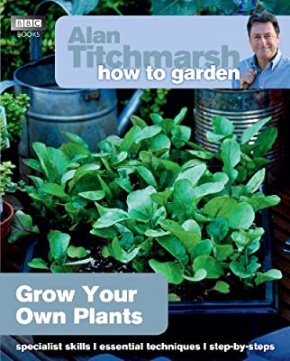 Alan Titchmarsh How to Garden: Grow Your Own Plants by BBC Books