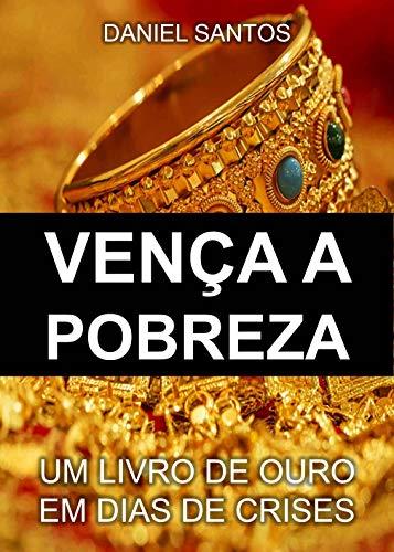 VENÇA A POBREZA : UM LIVRO DE OURO EM DIAS DE CRISES (Portuguese Edition)