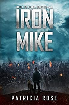 Iron Mike: One boy and his dog at the end of the world. by [Patricia Rose]