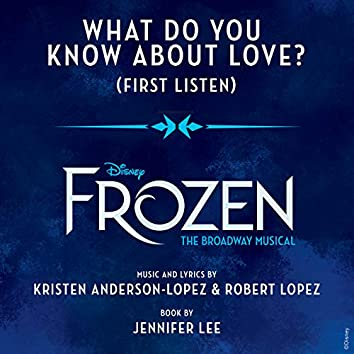 """What Do You Know About Love? (From """"Frozen: The Broadway Musical"""" / First Listen)"""
