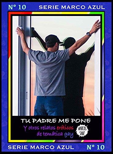 Tu padre me pone. Y otros relatos eróticos de temática gay: Serie Marco Azul Nº 10 (Spanish Edition)
