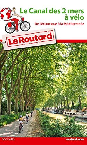Guide du Routard Le Canal des 2 mers à vélo: De l'Atlantique à la Méditerrannée