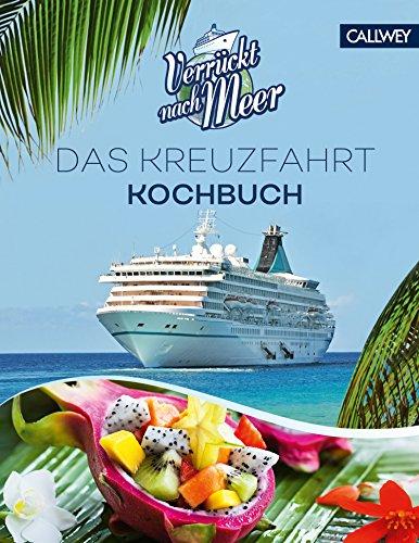 Verrückt nach Meer: Das Kreuzfahrt-Kochbuch [Kindle-Edition]