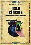 DSLR cinema. Come funziona la ripresa digitale. Con aggiornamento online