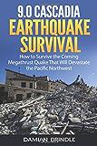 9.0 Cascadia地震生存:如何在即将到来的Megathrust Quake中生存,这将使太平洋西北部摧毁