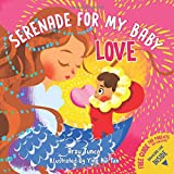 Serenade for My Baby - Love: Rhyming, positive love affirmations picture book for your baby, toddler, and preschooler to promote self-love and confidence.