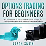 OPTIONS TRADING FOR BEGINNERS: The Updated Guide for Making Profit with Options Trading in Day Trading Strategies Swing Trading and Achieve the Financial Freedom (English Edition)