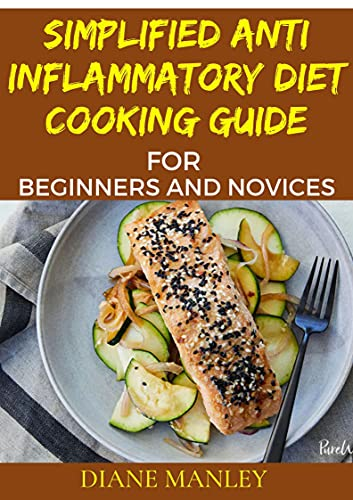 Simplified Anti Inflammatory Diet Cooking Guide For Beginners And Novices