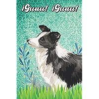 ¡Guau! ¡Guau!: Border Collie Notebook and Journal for Dog Lovers Border Collie Cuaderno y diario para amantes de los perros