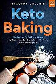 Keto Baking: 100 Recipes for Baking at Home High Protein Low Carb Breads for Healthy Meals, Athletes and  Weight Loss