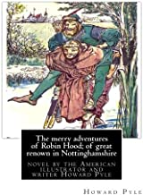 The merry adventures of Robin Hood; of great renown in Nottinghamshire: is a novel by the American illustrator and writer Howard Pyle (March 5, 1853 - November 9, 1911)