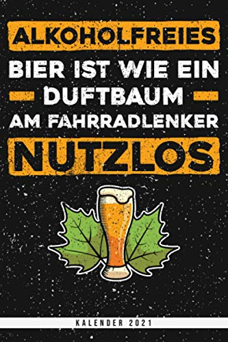 Alkoholfreies Bier ist wie ein Duftbaum am Fahrradlenker. Nutzlos. Kalender 2021: Wochenplaner mit Monatsübersicht und Jahresübersicht. Lustiger ... Wochenübersicht mit Seiten für Notizen