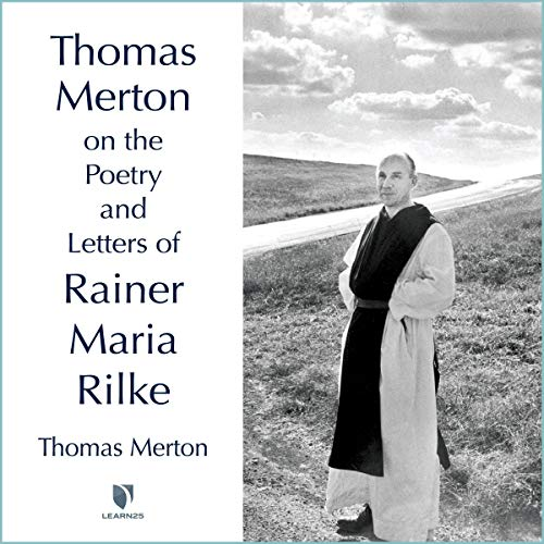 Thomas Merton on the Poetry and Letters of Rainer Maria Rilke Audiobook By Thomas Merton cover art