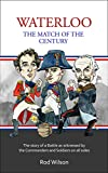 WATERLOO. The Match of the Century: The story of a battle from the commanders and soldiers on all sides (The Chase to Waterloo Book 1) (English Edition)