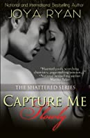 Capture Me Slowly (The Shattered Series) 1494927276 Book Cover