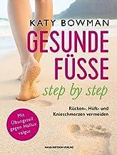 Gesunde Füße - step by step: Rücken-, Hüft- und Knieschmerzen vermeiden