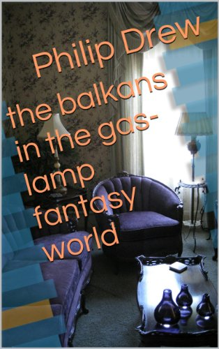 the balkans in the gas-lamp fantasy world (English Edition)