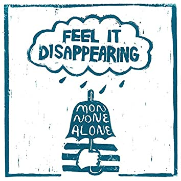 Feel It Disappearing