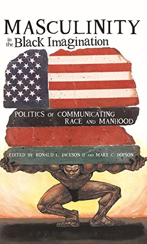 Masculinity in the Black Imagination: Politics of Communicating Race and Manhood (Black Studies and Critical Thinking)