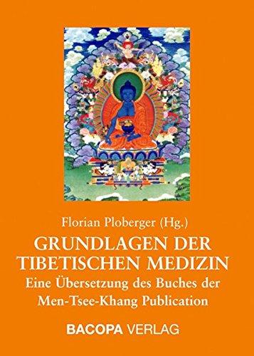 Grundlagen der Tibetischen Medizin: Eine Übersetzung des Buches der Men-Tsee-Khang Publication