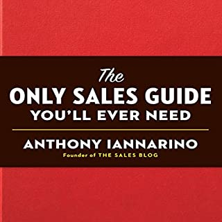 The Only Sales Guide You'll Ever Need                   Written by:                                                                                                                                 Anthony Iannarino                               Narrated by:                                                                                                                                 Anthony Iannarino                      Length: 5 hrs and 54 mins     10 ratings     Overall 4.8