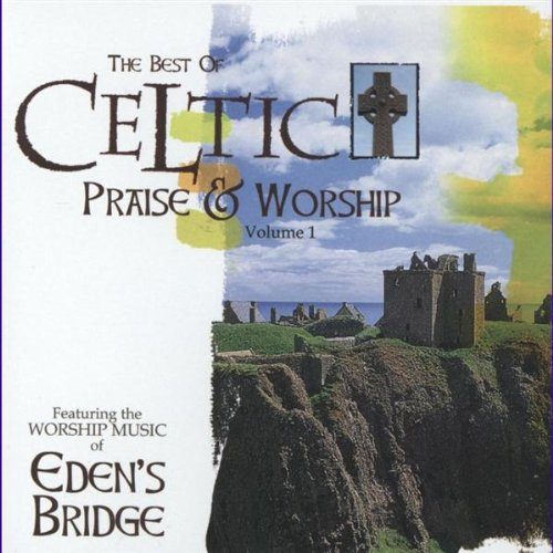 The Best of Celtic Praise & Worship: The Worship Music of Eden's Bridge