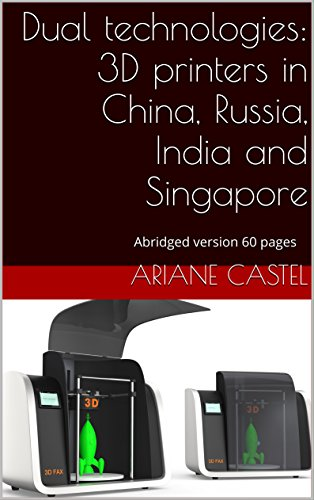 Dual technologies: 3D printers in China, Russia, India and Singapore: Abridged version 60 pages (English Edition)