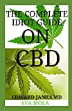 THE COMPLETE IDIOT Guide On CBD: Lifestyle Guide to CBD-Derived Health and Wellness