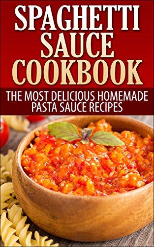 Spaghetti Sauce Cookbook: The Most Delicious Homemade Pasta Sauce Recipes (Italian Cookbook) by [Cody Conrad]
