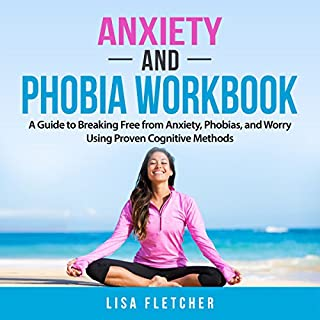 Anxiety and Phobia Workbook: A Guide to Breaking Free from Anxiety, Phobias, and Worry Using Proven Cognitive Methods cover art