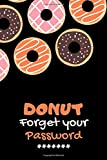 DONUT FORGET YOUR PASSWORD: An Easy Password Tracker, Donuts Password log Book and Internet Password Organizer, Logbook To Protect Usernames and ... pages, mat finish cover funny and cute gift