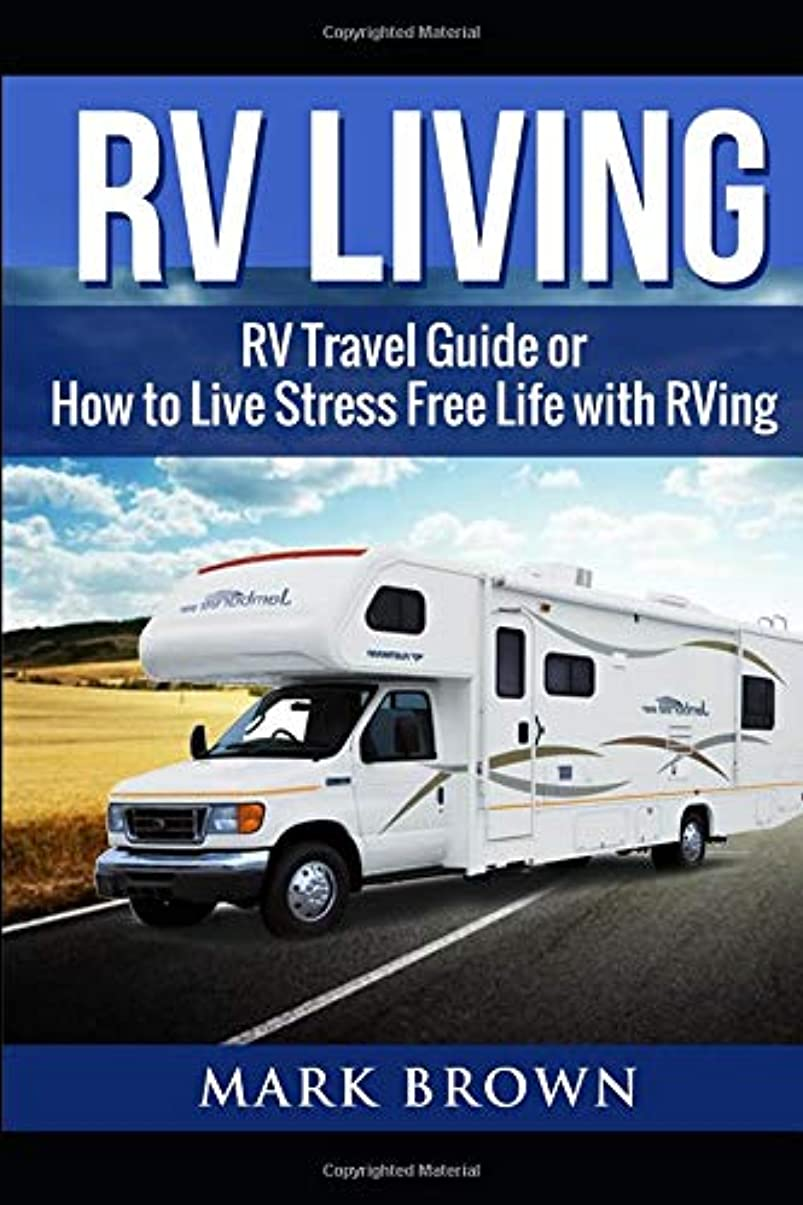 香ばしい広々とした見捨てられたRV Living: RV Travel Guide or How to Live Stress Free Life with RVing,: RV Camping Books, Frugal Living
