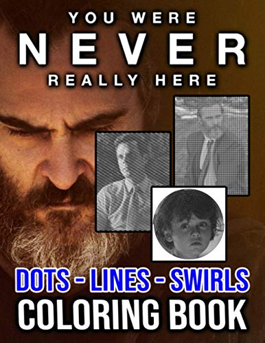 You Were Never Really Here Dots Lines Swirls Coloring Book: You Were Never Really Here Excellent Adult Activity Swirls-Dots-Diagonal Books