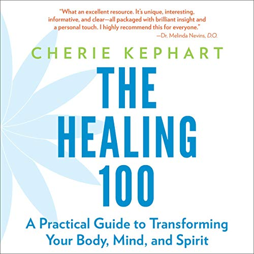 The Healing 100: A Practical Guide to Transforming Your Body, Mind, and Spirit audiobook cover art
