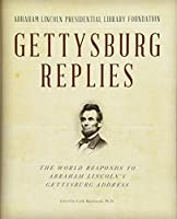 Gettysburg Replies: The World Responds to Abraham Lincoln's Gettysburg Address