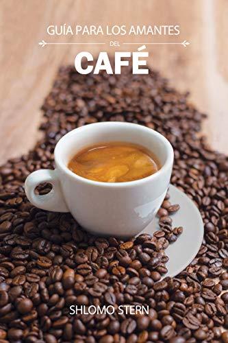 Guía para los amantes del café (Spanish Edition)
