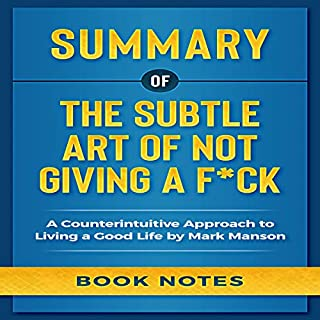 Summary of the Subtle Art of Not Giving a F*ck     A Counterintuitive Approach to Living a Good Life by Mark Manson              By:                                                                                                                                 Book Notes                               Narrated by:                                                                                                                                 Falon Echo                      Length: 1 hr and 45 mins     20 ratings     Overall 4.8