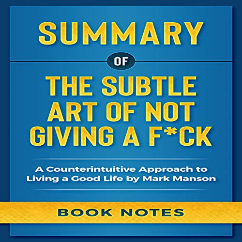 Summary of the Subtle Art of Not Giving a F*ck Audiobook By Book Notes cover art
