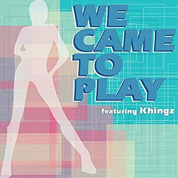 """""""We Came To Play"""" feat. Khingz"""