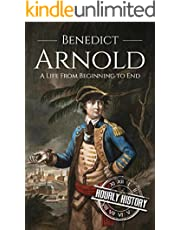 Benedict Arnold: A Life From Beginning to End (American Revolutionary War)